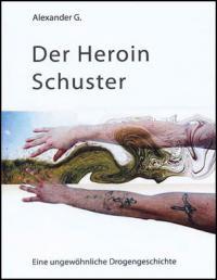 """Das Buch """"Der Heroin Schuster"""" ist im Eigenverlag erschienen und kann bei Alex G. direkt bestellt werden."""